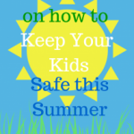 Dangerously Fun: Keeping Your Kids Safe this Summer – Guest Post by Mary Kremer