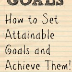 How to Set Attainable Goals and Achieve them + Free Printable
