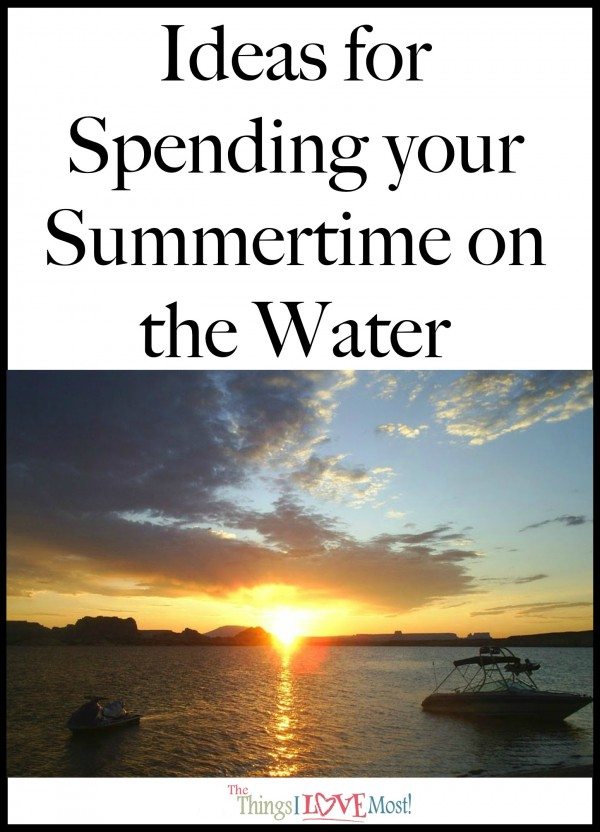 Ideas for Spending your Summertime on the Water