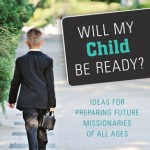 Will My Child Be Ready? Missionary Prep for Moms