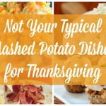 Not Your Typical Mashed Potato Dishes for Thanksgiving