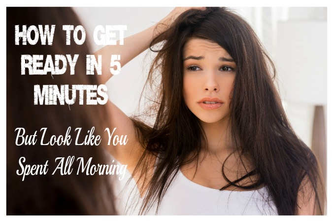 How to Get Ready in 5 Minutes (But Look Like You Spent All Morning)