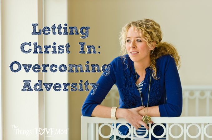 Letting Christ In: Overcoming Adversity