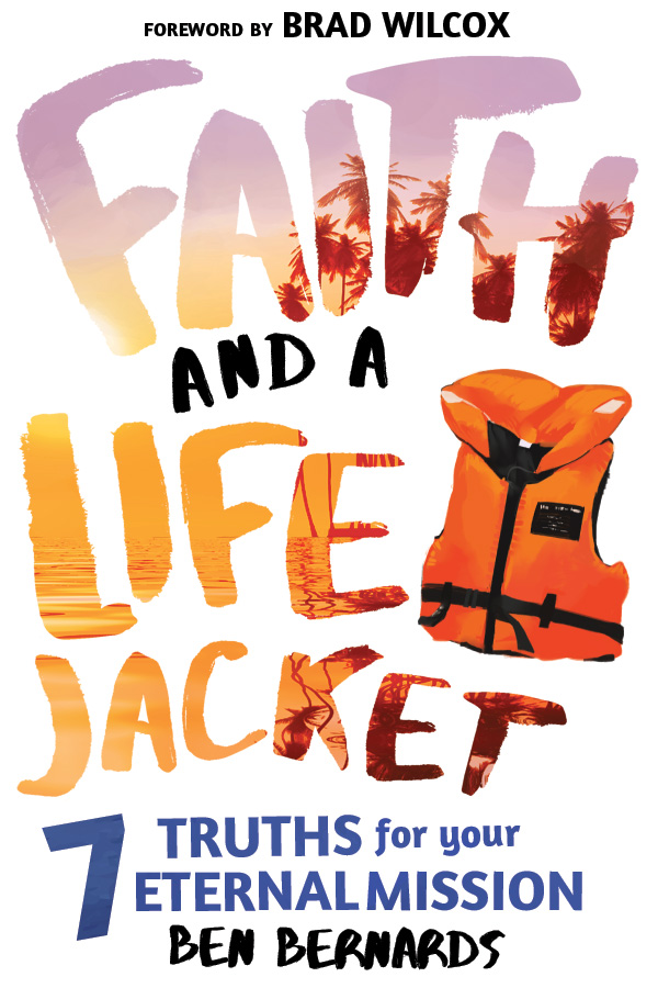 Faith and a Life Jacket: 7 Truths for Your Eternal Mission by Ben Bernards