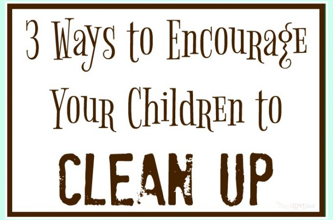 3 Ways to Encourage Your Children to Clean Up