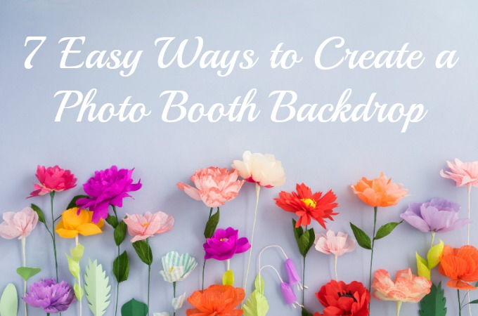 7 Easy Ways to Create a Photo Booth Backdrop
