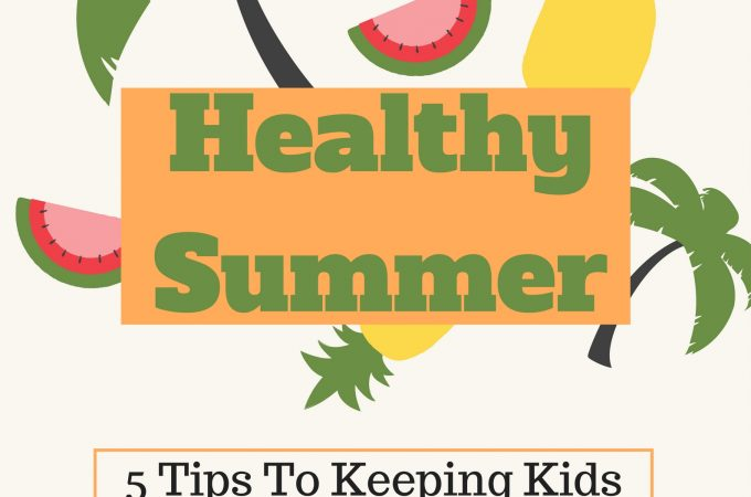 5 Tips To Keeping Kids Healthy This Summer