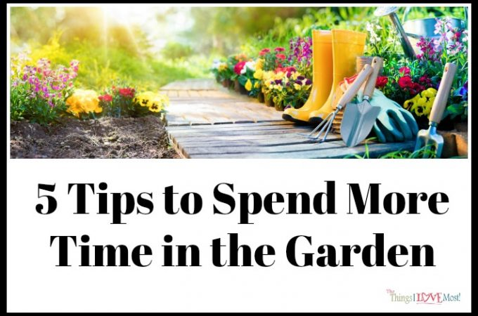 5 Tips to Spend More Time in the Garden