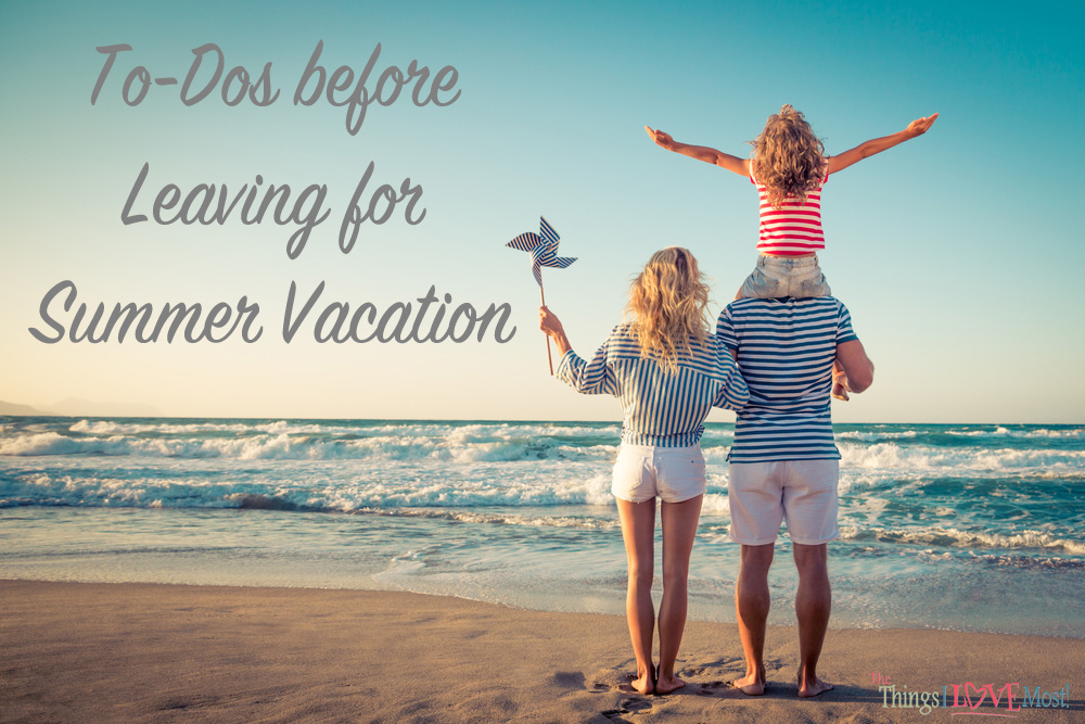 To Dos Before Leaving For Summer Vacation Guest Post The Things I Love Most